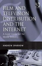 Film and Television Distribution and the Internet : A Legal Guide for the...