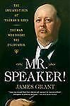 Mr. Speaker!: The Life and Times of Thomas B. Reed - The Man Who Broke the Filib