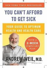 You Can't Afford to Get Sick : Your Guide to Optimum Health and Health Care by A