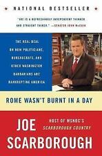 Rome Wasn't Burnt in a Day: The Real Deal on How Politicians, Bureaucrats, and..