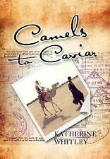 Camels to Caviar by Katherine Whitley (2011, Hardcover)