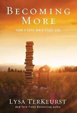 Becoming More Than a Good Bible Study Girl by Lysa TerKeurst (2013, Paperback)