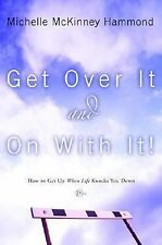 Get over It and on with It : How to Get up When Life Knocks You Down by...