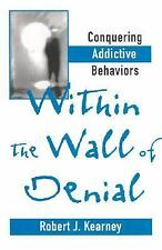 Within the Wall of Denial: Conquering Addictive Behaviors-ExLibrary
