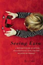 Seeing Ezra: A Mother's Story of Autism, Unconditional Love, and the Meaning of