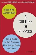 A Culture of Purpose: How to Choose the Right People and Make the Right People