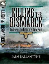 KILLING THE BISMARCK: Destroying the Pride of Hitler's Fleet-ExLibrary