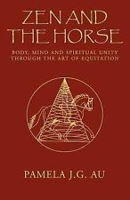 Zen and the Horse : Body, Mind and Spiritual Unity Through the Art of...