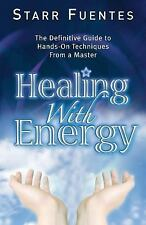 Healing with Energy : The Definitive Guide to Hands-On Techniques from a...