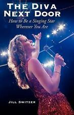 The Diva Next Door: How to Be a Singing Star Wherever You Are-ExLibrary