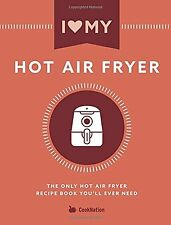 I Love My Hot Air Fryer:  Only Hot Air Fryer Recipe by CookNation Paperback NEW