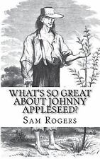 What's So Great about Johnny Appleseed? : A Biography of Johnny...