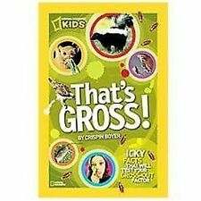 That's Gross! : Icky Facts That Will Test Your Gross-Out Factor by Crispin...