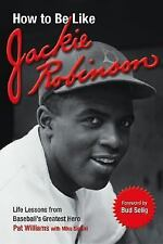 How to Be Like Jackie Robinson:Life Lessons from Baseball's Greatest Hero New