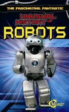 Unusual Histories: The Fascinating, Fantastic Unusual History of Robots by...