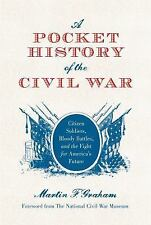 A Pocket History of the Civil War: Citizen Soldiers, Bloody Battles, and the Fig