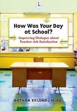 How Was Your Day at School?: Improving Dialogue about Teacher Job Satisfaction