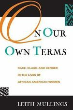 On Our Own Terms : Race, Class and Gender in the Lives of African-American...