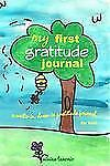 My First Gratitude Journal : A Write-In, Draw-In Gratitude Journal for Kids...