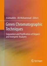 Green Chromatographic Techniques : Separation and Purification of Organic and...