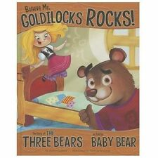 Believe Me, Goldilocks Rocks! : The Story of the Three Bears as Told by Baby...