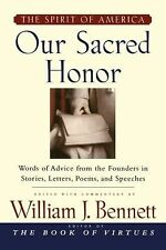 Our Sacred Honor : The Stories, Letters, Songs, Poems, Speeches, And (2010,...