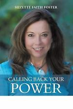 Calling Back Your Power : Your Catalyst for Personal and Spiritual...