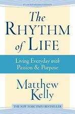 The Rhythm of Life : Living Everyday with Passion and Purpose by Matthew...