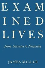 Examined Lives : From Socrates to Nietzsche by James Miller (2011, Hardcover)