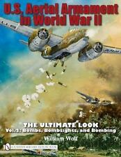 U.S. Aerial Armament in World War II: The Ultimate Look, Vol. 2 - Bombs, Bombsig