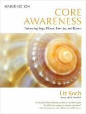 Core Awareness, Revised Edition : Enhancing Yoga, Pilates, Exercise, and...