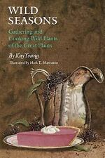 Wild Seasons: Gathering and Cooking Wild Plants of the Great Plains, Young, Kay,
