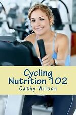 Cycling Nutrition 102 : Fast Weight Loss by Cathy Wilson (2013, Paperback)