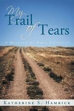 My Trail of Tears : A Message of Hope Unveiled by Katherine S. Hamrick (2015,...