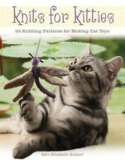 Knits for Kittys : 25 Knitting Patterns for Making Cat Toys by Sara Elizabeth...