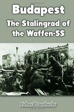 Budapest : The Stalingrad of the Waffen-SS by Richard Landwehr (2012, Paperback)