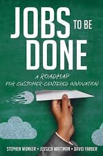 Jobs to Be Done : A Roadmap for Customer-Centered Innovation by Jessica...