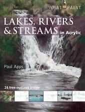 What to Paint: Lakes, Rivers and Streams in Acrylic by Paul Apps (2015,...