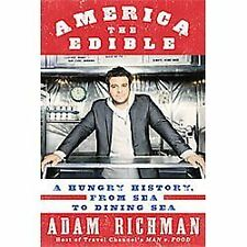 AMERICA THE EDIBLE: A Hungry History, from Sea to Dining Sea by Adam Richman...