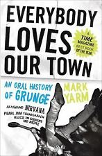 Everybody Loves Our Town : An Oral History of Grunge by Mark Yarm (2012,...
