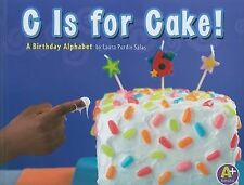 C Is for Cake! : A Birthday Alphabet by Laura Purdie Salas (2010, Hardcover)