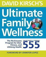 David Kirsch's Ultimate Family Wellness: The No Excuses Program for Diet, Exerci