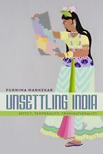 Unsettling India : Affect, Temporality, Transnationality by Purnima Mankekar...