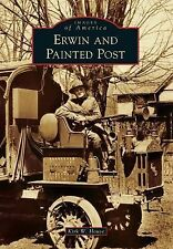 Images of America Ser.: Erwin and Painted Post by Kirk W. House (2014,...