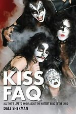 KISS FAQ: All That's Left to Know About the Hottest Band in the Land (Faq Series