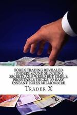 Forex Trading Revealed : Underground Shocking Secrets and Weird but Simple...