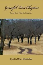 Graceful Last Chapters:: Helping Seniors Who Need More Care by Martindale, Cynt