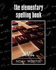 The Elementary Spelling Book (New Edition) by Noah Webster, Webster, Noah