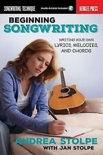 Beginning Songwriting : Writing Your Own Lyrics, Melodies, and Chords by...