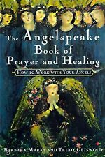 The Angelspeake Book Of Prayer And Healing: How to Work with Your Angels
